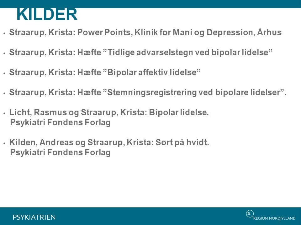 KILDER Straarup, Krista: Power Points, Klinik for Mani og Depression, Århus. Straarup, Krista: Hæfte Tidlige advarselstegn ved bipolar lidelse