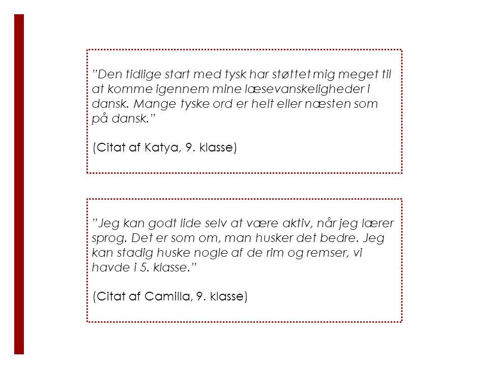 Den tidlige start med tysk har støttet mig meget til at komme igennem mine læsevanskeligheder i dansk. Mange tyske ord er helt eller næsten som på dansk.