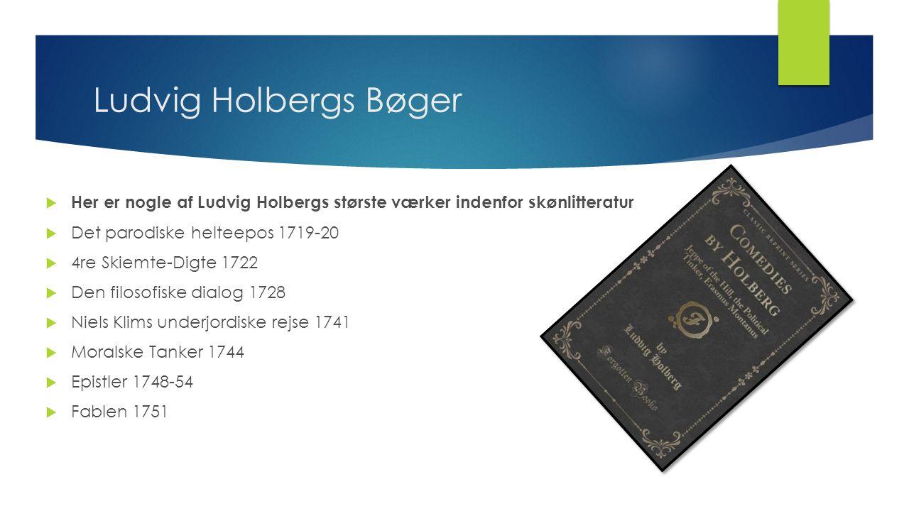 Ludvig Holbergs Bøger Her er nogle af Ludvig Holbergs største værker indenfor skønlitteratur. Det parodiske helteepos 1719-20.