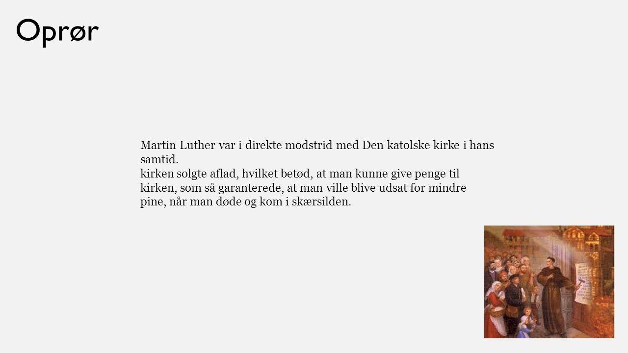 Oprør Martin Luther var i direkte modstrid med Den katolske kirke i hans samtid.