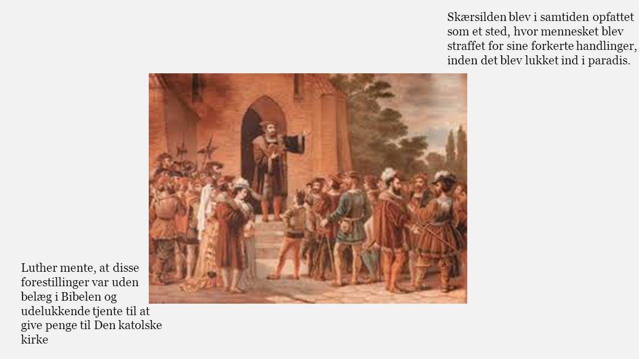 Skærsilden blev i samtiden opfattet som et sted, hvor mennesket blev straffet for sine forkerte handlinger, inden det blev lukket ind i paradis.