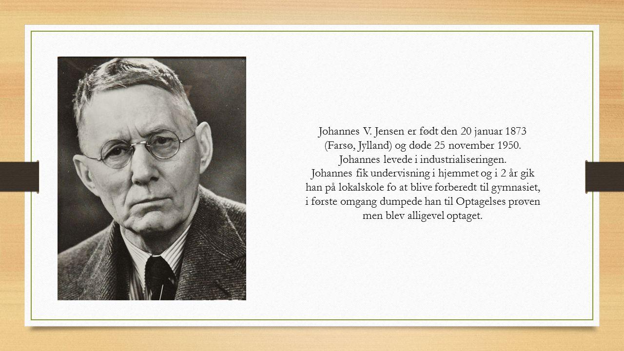 Johannes V. Jensen Lavet af: Asbjørn Kjærlund, Oliver Thorndall, Natasja Jensen og Matilde ...