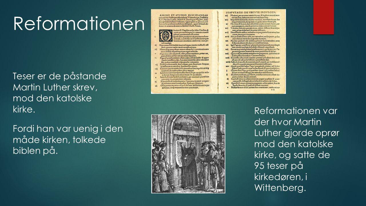 Reformationen Teser er de påstande Martin Luther skrev, mod den katolske kirke.