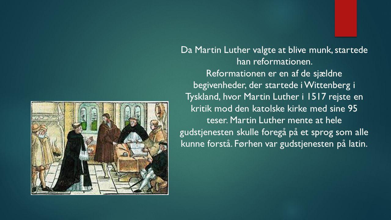 Da Martin Luther valgte at blive munk, startede han reformationen.