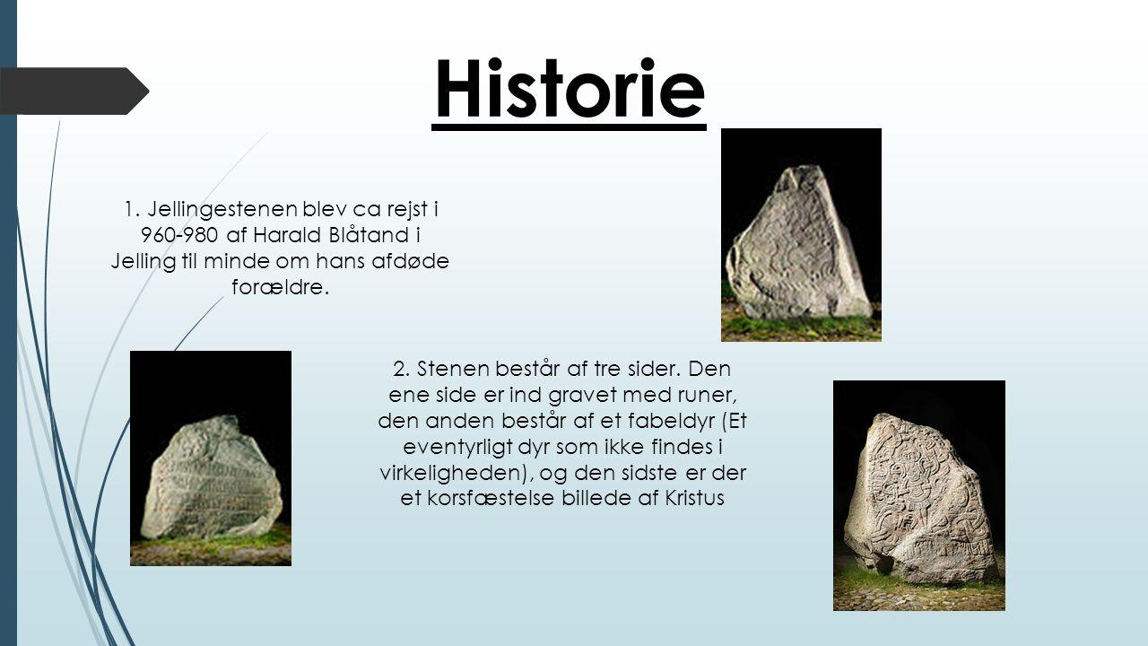 Historie 1. Jellingestenen blev ca rejst i 960-980 af Harald Blåtand i Jelling til minde om hans afdøde forældre.