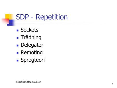 SDP - Repetition Sockets Trådning Delegater Remoting Sprogteori