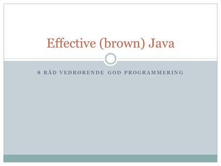 8 RÅD VEDRØRENDE GOD PROGRAMMERING Effective (brown) Java.