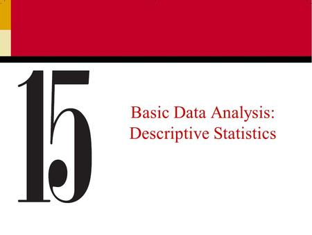 Basic Data Analysis: Descriptive Statistics