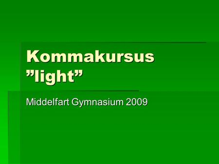 "Kommakursus ""light"" Middelfart Gymnasium 2009."
