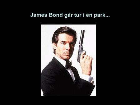 James Bond går tur i en park...