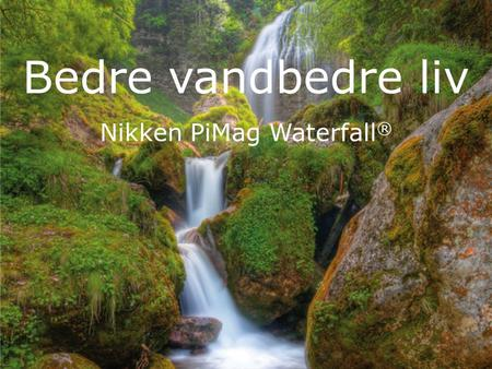 Nikken PiMag Waterfall®