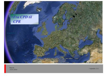 Fra CPD til CPR Dancert Anders Elbek 5 september 2012.