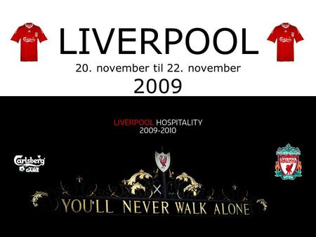 LIVERPOOL 20. november til 22. november 2009. Info: Dress code: Please respect the dress code of the Carlsberg Lounge: Smart Casual •No trainers/sneakers.