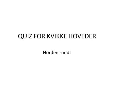 QUIZ FOR KVIKKE HOVEDER