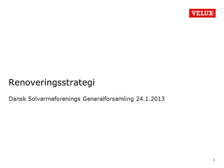 Renoveringsstrategi Dansk Solvarmeforenings Generalforsamling 24.1.2013 1 Title/Department/Archive/Author.