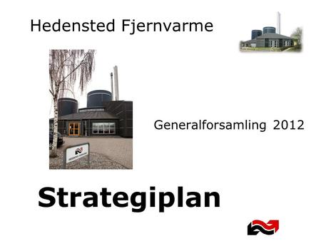 Hedensted Fjernvarme Generalforsamling 2012 Strategiplan.