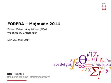 FORFRA – Majmøde 2014 Patron Driven Acquisition (PDA) v/Sannie H. Christensen Den 22. maj 2014.