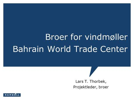 Broer for vindmøller Bahrain World Trade Center Lars T. Thorbek, Projektleder, broer.