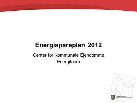 Energispareplan 2012 Center for Kommunale Ejendomme Energiteam.