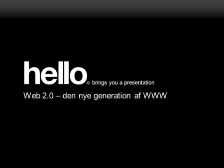 Brings you a presentation Web 2.0 – den nye generation af WWW.