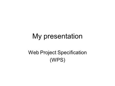 My presentation Web Project Specification (WPS). 1. Versionskontrol: VersionDatoAnsvarligBeskrivelse 1.025.11.05Gruppe 21. udkast 1.127.11.05Bjarne Ravn.