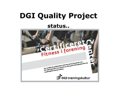 DGI Quality Project status... Our Challenges.. •Quality reform in the Danish public sector to ensure a higher level of quality in the public sector (Danish.