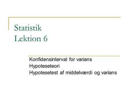 Statistik Lektion 6 Konfidensinterval for varians Hypoteseteori