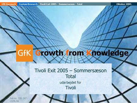 Oktober 2005Tivoli Exit 2005 – Sommersæson – TotalGfK DanmarkCustom Research 1 Tivoli Exit 2005 – Sommersæson Total udarbejdet for Tivoli Growth from Knowledge.