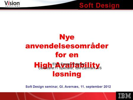 ITera HA - High Availability and real-time Disaster Recovery Nye anvendelsesområder for en High Availability løsning Soft Design seminar, Gl. Avernæs,