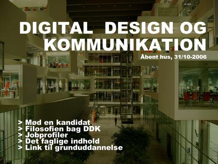 DIGITAL DESIGN OG KOMMUNIKATION Åbent hus, 31/