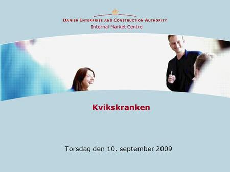 Kvikskranken Torsdag den 10. september 2009 Internal Market Centre.