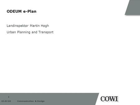 1 03.07.04 Communication & Design ODEUM e-Plan Landinspektør Martin Høgh Urban Planning and Transport.