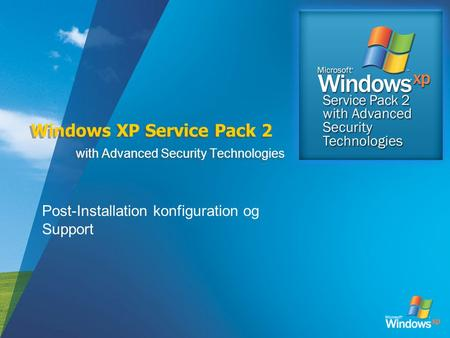 Windows XP Service Pack 2 with Advanced Security Technologies Post-Installation konfiguration og Support.