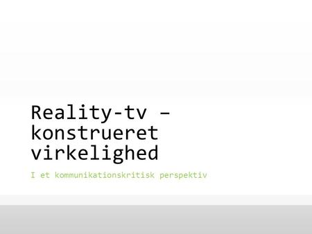 Reality-tv – konstrueret virkelighed