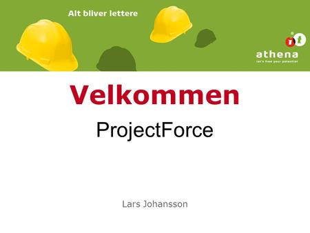 Velkommen Lars Johansson ProjectForce. Program: Lidt omkring Athena IT-Group A/S Introduktion til ProjectForce – Microsoft Sharepoint Lidt teori omkring.