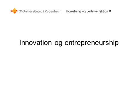 Forretning og Ledelse lektion 8 Innovation og entrepreneurship.