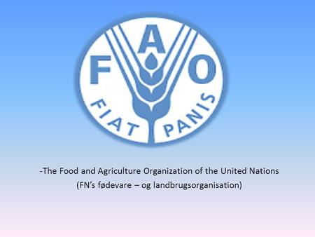 -The Food and Agriculture Organization of the United Nations (FN's fødevare – og landbrugsorganisation)