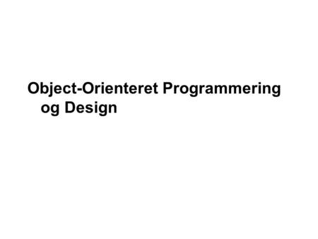 "Object-Orienteret Programmering og Design. 2 Nordjyllands Erhvervakademi – 2009 Indhold ""Classes, objects and object-oriented programming (OOP) play a."