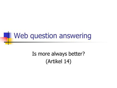 Web question answering Is more always better? (Artikel 14)