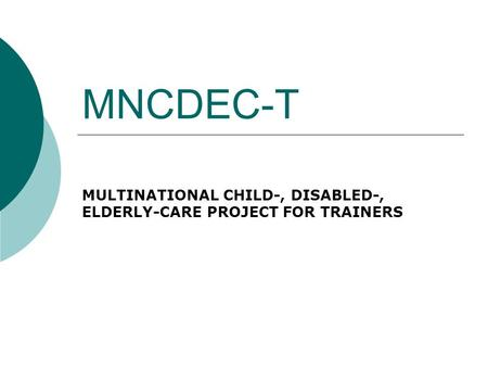 MNCDEC-T MULTINATIONAL CHILD-, DISABLED-, ELDERLY-CARE PROJECT FOR TRAINERS.