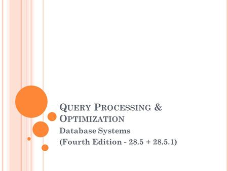 Q UERY P ROCESSING & O PTIMIZATION Database Systems (Fourth Edition - 28.5 + 28.5.1)