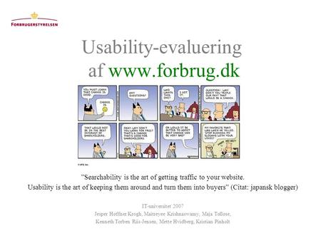 "Usability-evaluering af www.forbrug.dk ""Searchability is the art of getting traffic to your website. Usability is the art of keeping them around and turn."
