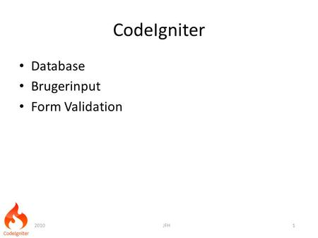 CodeIgniter Database Brugerinput Form Validation 20101JFH.