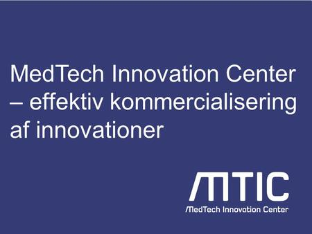 MedTech Innovation Center – effektiv kommercialisering af innovationer.