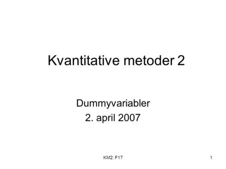 KM2: F171 Kvantitative metoder 2 Dummyvariabler 2. april 2007.