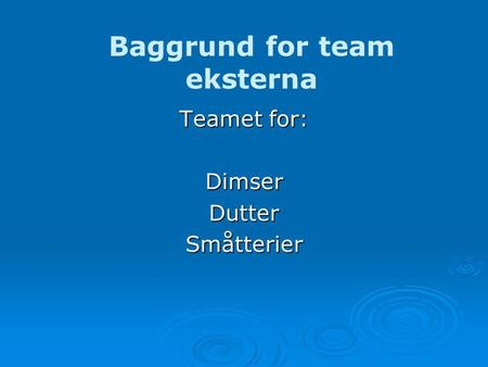Baggrund for team eksterna Teamet for: DimserDutterSmåtterier.