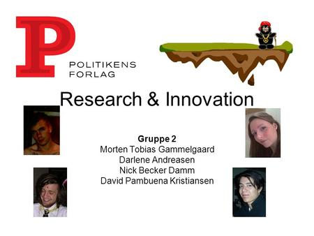 Research & Innovation Gruppe 2 Morten Tobias Gammelgaard Darlene Andreasen Nick Becker Damm David Pambuena Kristiansen.