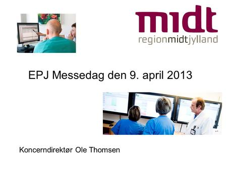 EPJ Messedag den 9. april 2013 Koncerndirektør Ole Thomsen.