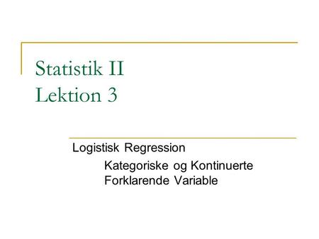 Logistisk Regression Kategoriske og Kontinuerte Forklarende Variable