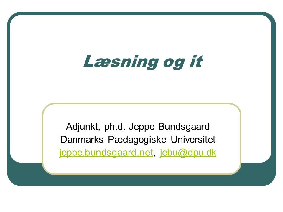 Læsning og it Adjunkt, ph.d. Jeppe Bundsgaard